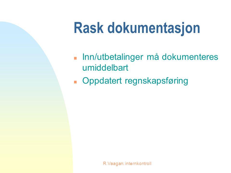 R.Vaagan: internkontroll Rask dokumentasjon n Inn/utbetalinger må dokumenteres umiddelbart n Oppdatert regnskapsføring