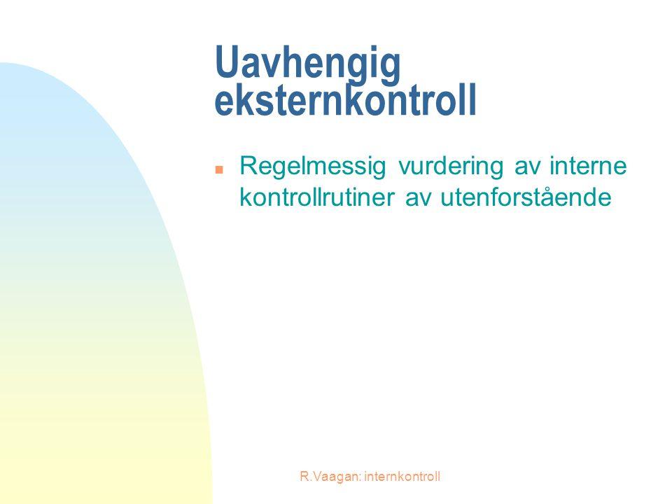 R.Vaagan: internkontroll Uavhengig eksternkontroll n Regelmessig vurdering av interne kontrollrutiner av utenforstående
