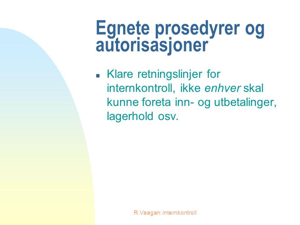 R.Vaagan: internkontroll Egnete prosedyrer og autorisasjoner n Klare retningslinjer for internkontroll, ikke enhver skal kunne foreta inn- og utbetali