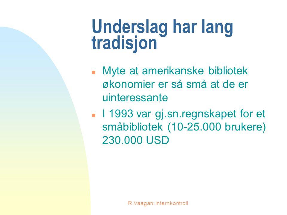 R.Vaagan: internkontroll Egnete prosedyrer og autorisasjoner n Klare retningslinjer for internkontroll, ikke enhver skal kunne foreta inn- og utbetalinger, lagerhold osv.