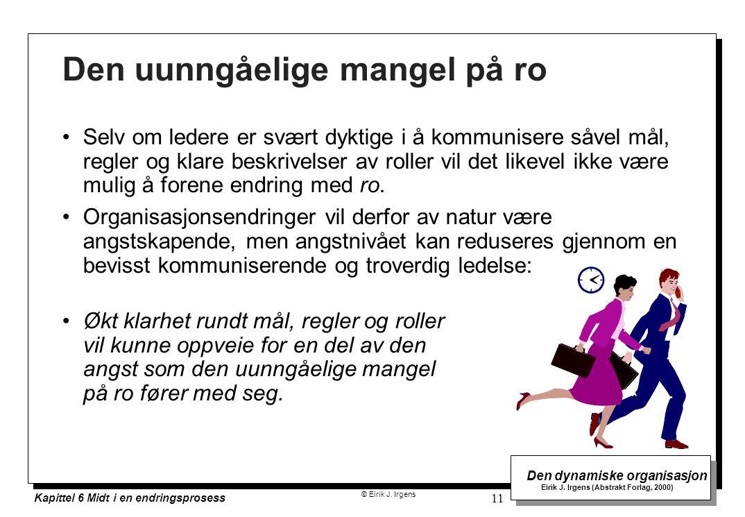 © Eirik J. Irgens Den dynamiske organisasjon Eirik J. Irgens (Abstrakt Forlag, 2000) Kapittel 6 Midt i en endringsprosess 11 Den uunngåelige mangel på