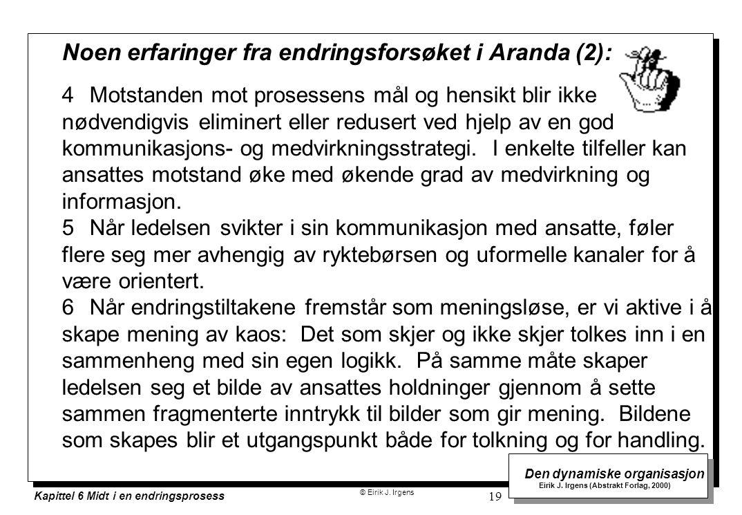 © Eirik J. Irgens Den dynamiske organisasjon Eirik J. Irgens (Abstrakt Forlag, 2000) Kapittel 6 Midt i en endringsprosess 19 4Motstanden mot prosessen