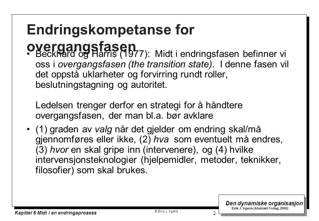 © Eirik J. Irgens Den dynamiske organisasjon Eirik J. Irgens (Abstrakt Forlag, 2000) Kapittel 6 Midt i en endringsprosess 2 Endringskompetanse for ove