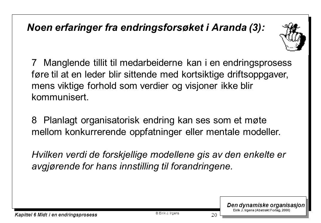 © Eirik J. Irgens Den dynamiske organisasjon Eirik J. Irgens (Abstrakt Forlag, 2000) Kapittel 6 Midt i en endringsprosess 20 Noen erfaringer fra endri