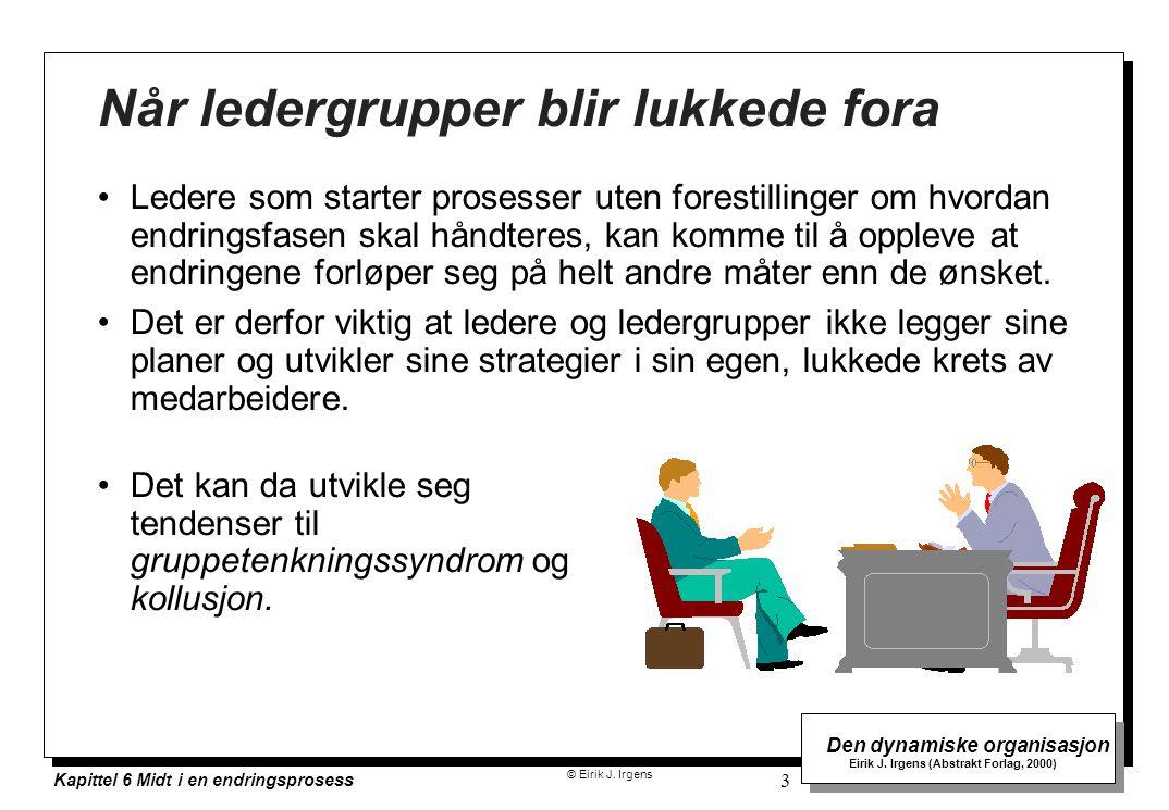 © Eirik J. Irgens Den dynamiske organisasjon Eirik J. Irgens (Abstrakt Forlag, 2000) Kapittel 6 Midt i en endringsprosess 3 Når ledergrupper blir lukk