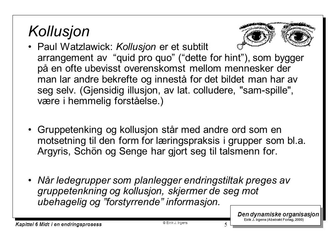 © Eirik J. Irgens Den dynamiske organisasjon Eirik J. Irgens (Abstrakt Forlag, 2000) Kapittel 6 Midt i en endringsprosess 5 Kollusjon Paul Watzlawick: