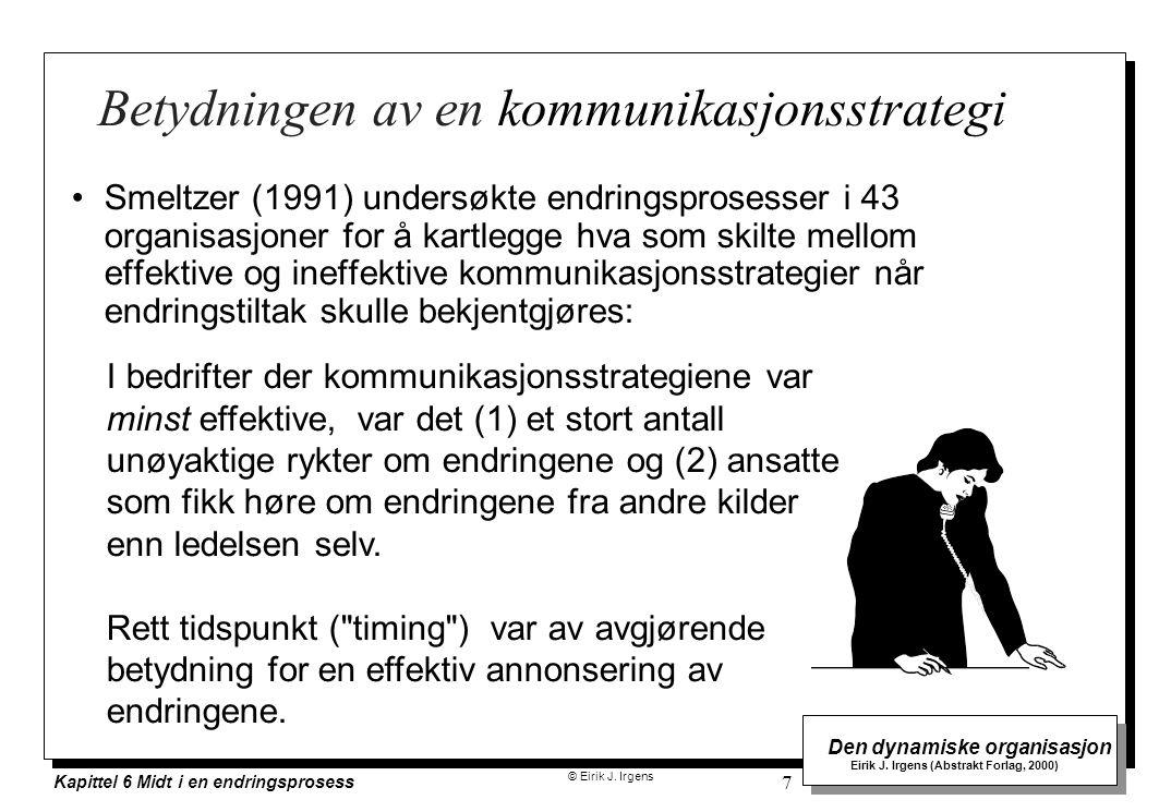 © Eirik J. Irgens Den dynamiske organisasjon Eirik J. Irgens (Abstrakt Forlag, 2000) Kapittel 6 Midt i en endringsprosess 7 Betydningen av en kommunik