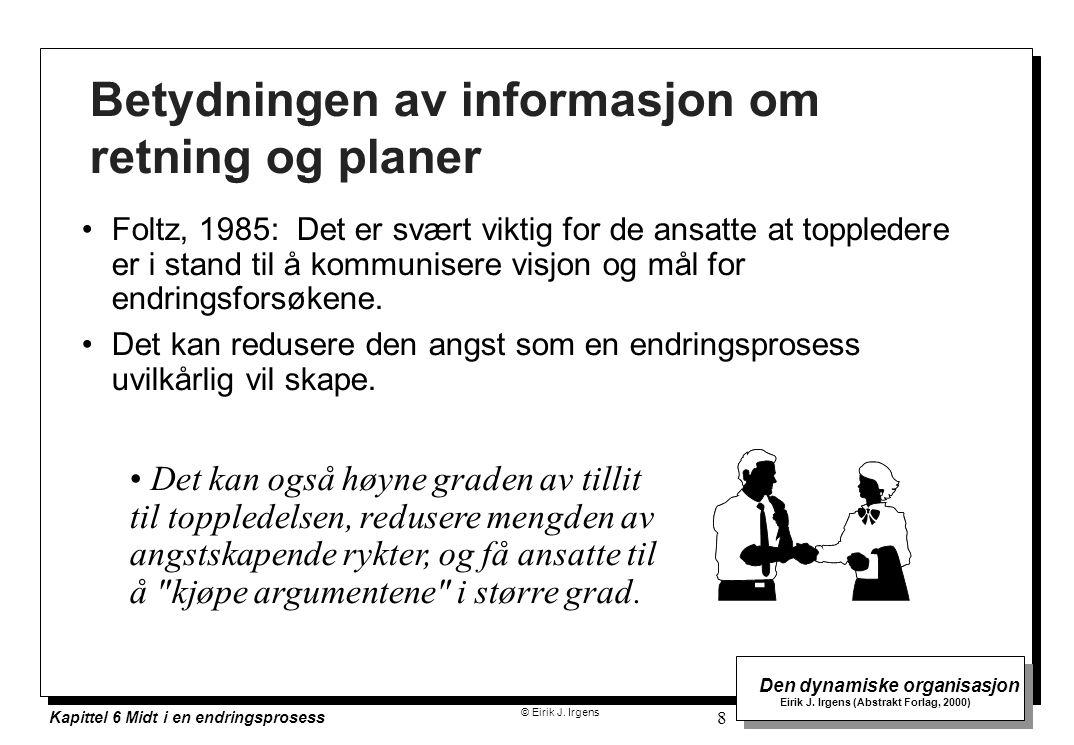 © Eirik J. Irgens Den dynamiske organisasjon Eirik J. Irgens (Abstrakt Forlag, 2000) Kapittel 6 Midt i en endringsprosess 8 Betydningen av informasjon