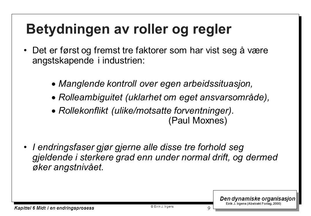 © Eirik J. Irgens Den dynamiske organisasjon Eirik J. Irgens (Abstrakt Forlag, 2000) Kapittel 6 Midt i en endringsprosess 9 Betydningen av roller og r