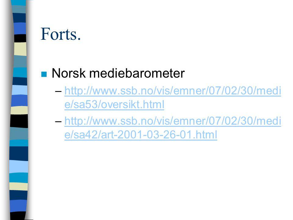Forts. n Norsk mediebarometer –http://www.ssb.no/vis/emner/07/02/30/medi e/sa53/oversikt.htmlhttp://www.ssb.no/vis/emner/07/02/30/medi e/sa53/oversikt