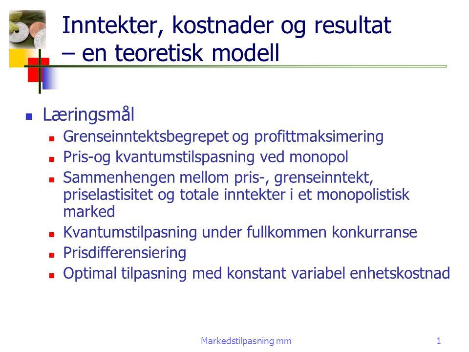 Markedstilpasning mm1 Inntekter, kostnader og resultat – en teoretisk modell Læringsmål Grenseinntektsbegrepet og profittmaksimering Pris-og kvantumst