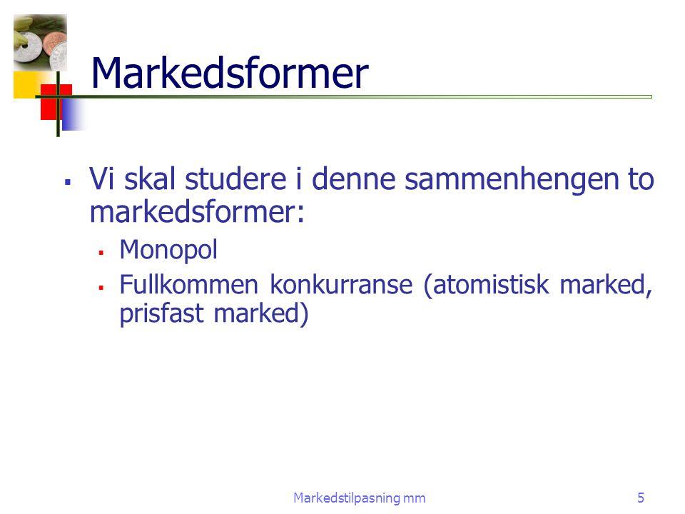 Markedstilpasning mm5 Markedsformer  Vi skal studere i denne sammenhengen to markedsformer:  Monopol  Fullkommen konkurranse (atomistisk marked, pr