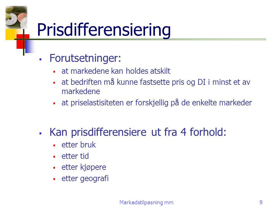 Markedstilpasning mm9 Prisdifferensiering  Forutsetninger:  at markedene kan holdes atskilt  at bedriften må kunne fastsette pris og DI i minst et