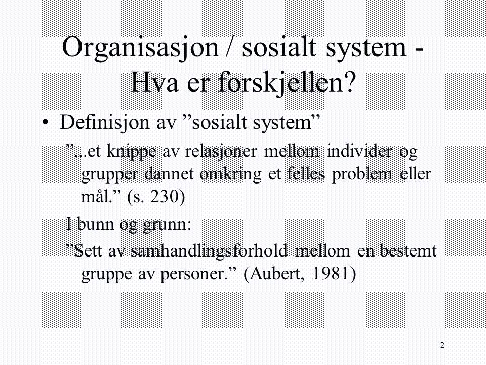 """2 Organisasjon / sosialt system - Hva er forskjellen? Definisjon av """"sosialt system"""" """"...et knippe av relasjoner mellom individer og grupper dannet om"""