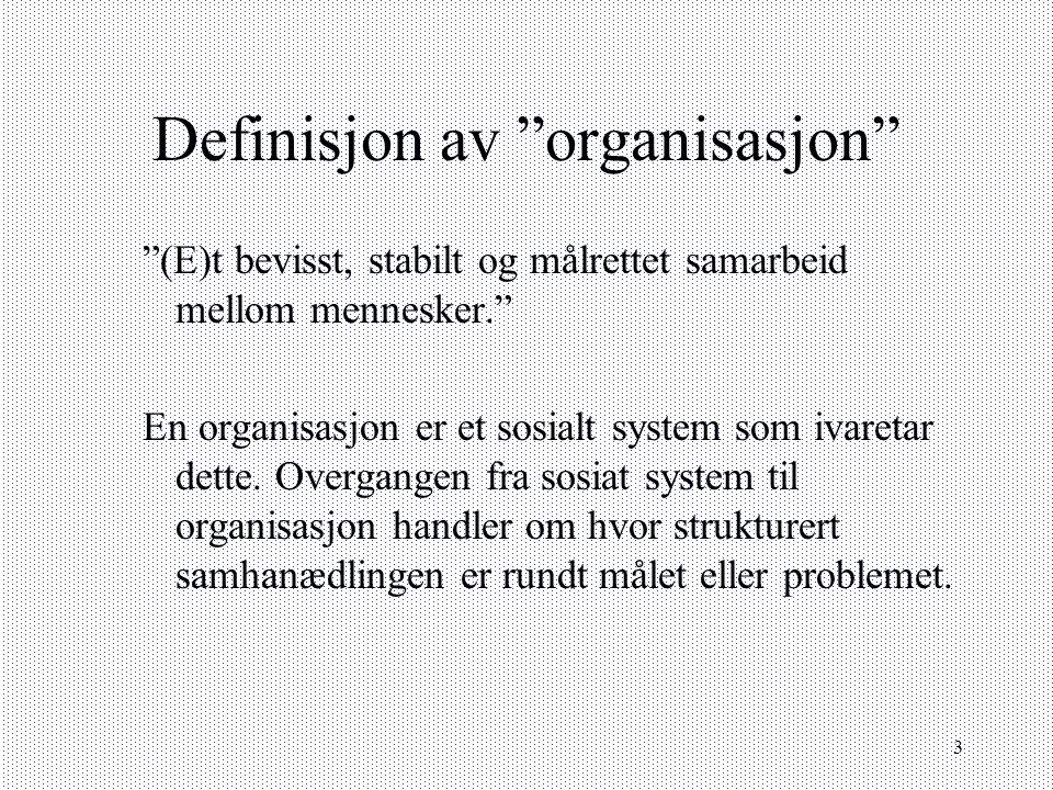 """3 Definisjon av """"organisasjon"""" """"(E)t bevisst, stabilt og målrettet samarbeid mellom mennesker."""" En organisasjon er et sosialt system som ivaretar dett"""