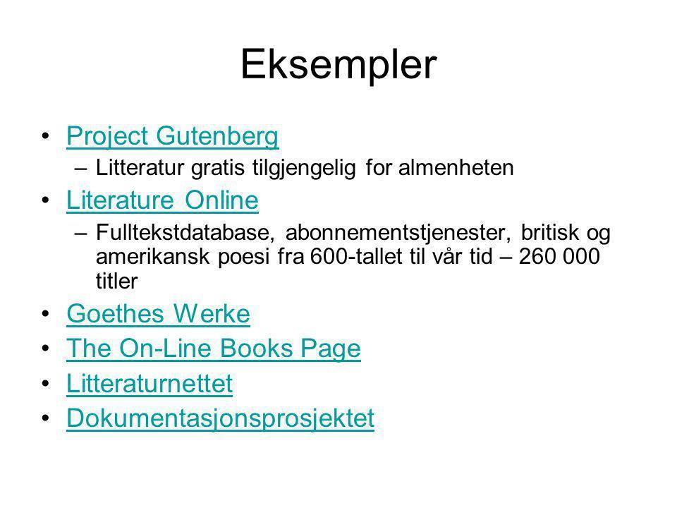 Eksempler Project Gutenberg –Litteratur gratis tilgjengelig for almenheten Literature Online –Fulltekstdatabase, abonnementstjenester, britisk og amerikansk poesi fra 600-tallet til vår tid – 260 000 titler Goethes Werke The On-Line Books Page Litteraturnettet Dokumentasjonsprosjektet