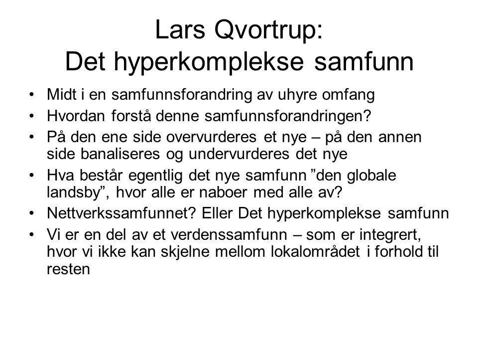 Lars Qvortrup: Det hyperkomplekse samfunn Midt i en samfunnsforandring av uhyre omfang Hvordan forstå denne samfunnsforandringen.