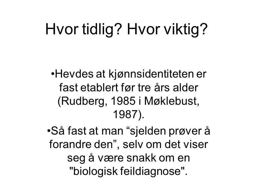 """Hvor tidlig? Hvor viktig? Hevdes at kjønnsidentiteten er fast etablert før tre års alder (Rudberg, 1985 i Møklebust, 1987). Så fast at man """"sjelden pr"""