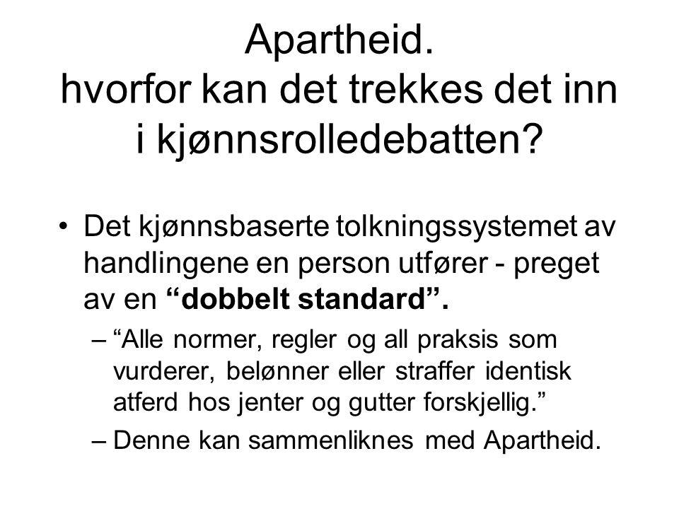Apartheid. hvorfor kan det trekkes det inn i kjønnsrolledebatten? Det kjønnsbaserte tolkningssystemet av handlingene en person utfører - preget av en