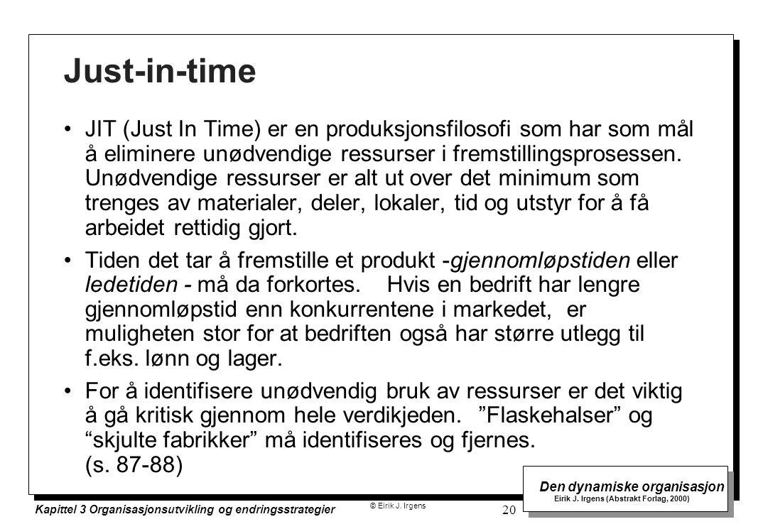 © Eirik J. Irgens Den dynamiske organisasjon Eirik J. Irgens (Abstrakt Forlag, 2000) Kapittel 3 Organisasjonsutvikling og endringsstrategier 20 Just-i