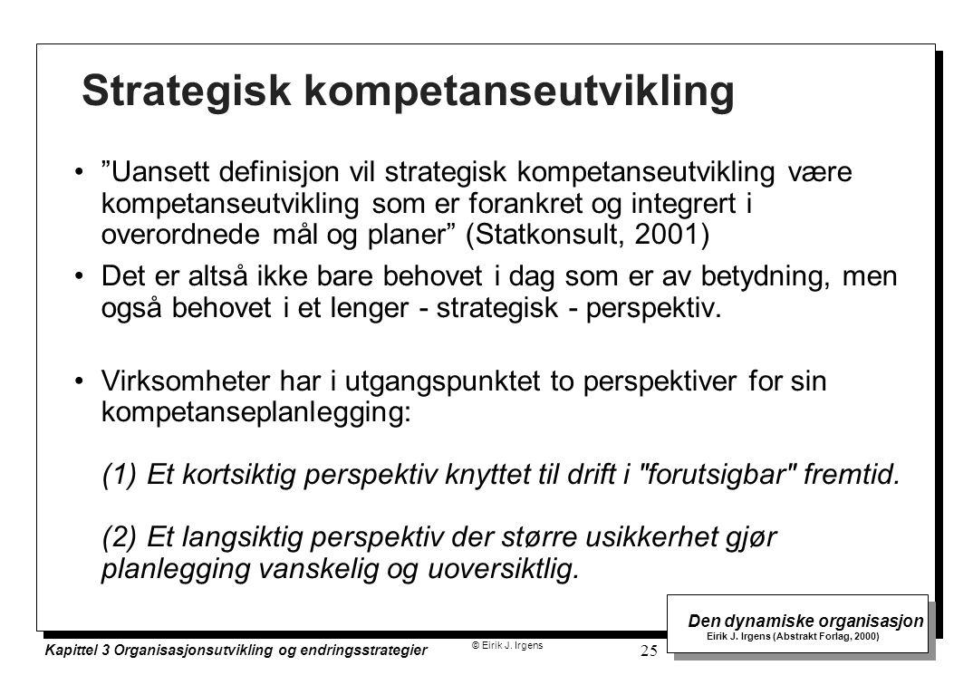 © Eirik J. Irgens Den dynamiske organisasjon Eirik J. Irgens (Abstrakt Forlag, 2000) Kapittel 3 Organisasjonsutvikling og endringsstrategier 25 Strate