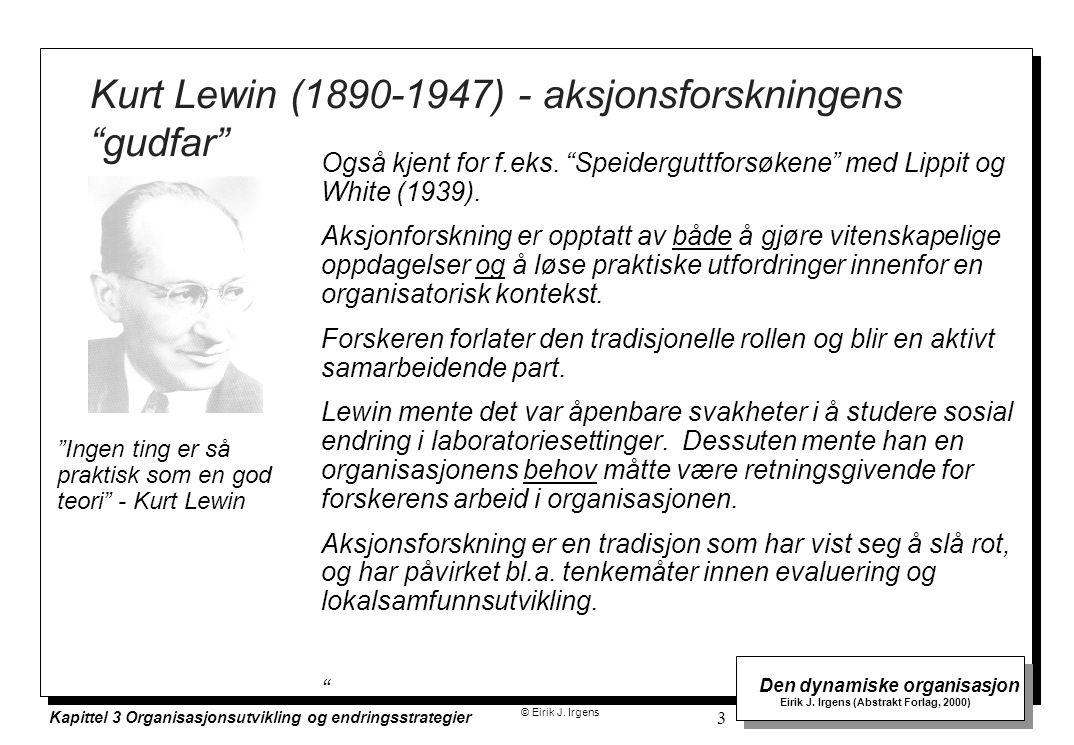 © Eirik J. Irgens Den dynamiske organisasjon Eirik J. Irgens (Abstrakt Forlag, 2000) Kapittel 3 Organisasjonsutvikling og endringsstrategier 3 Kurt Le