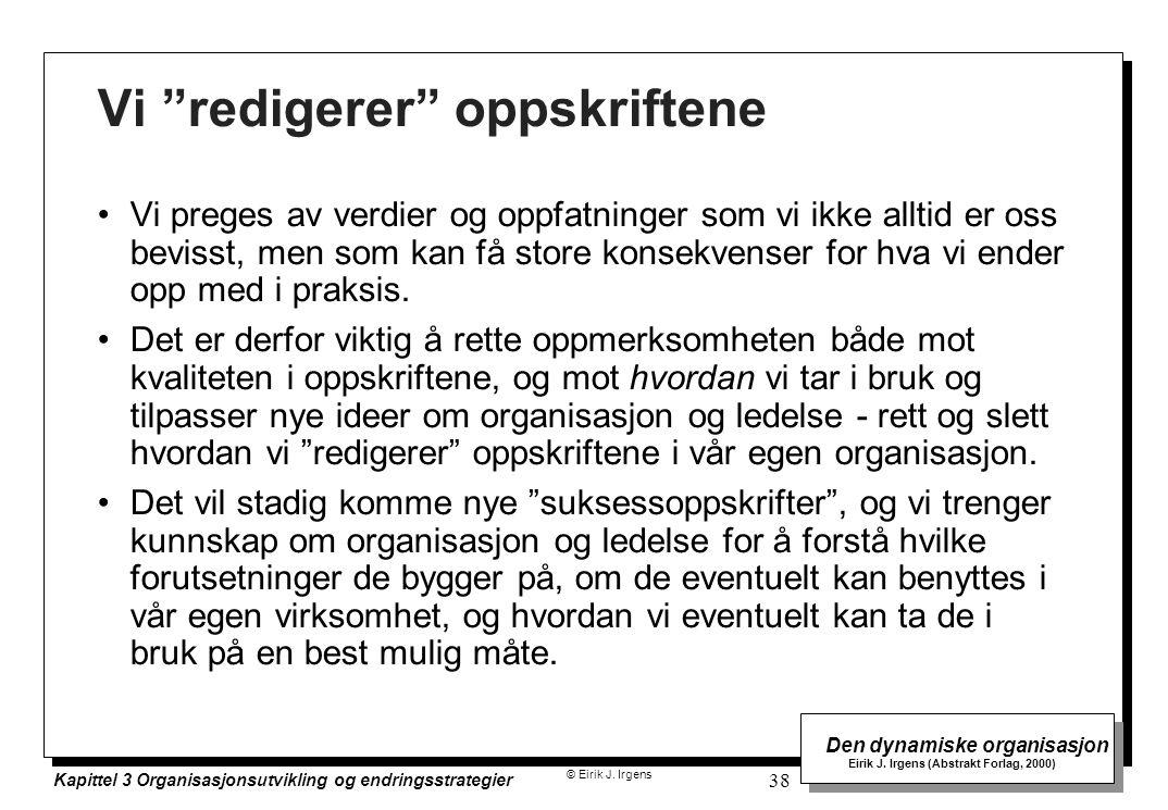 © Eirik J. Irgens Den dynamiske organisasjon Eirik J. Irgens (Abstrakt Forlag, 2000) Kapittel 3 Organisasjonsutvikling og endringsstrategier 38 Vi pre