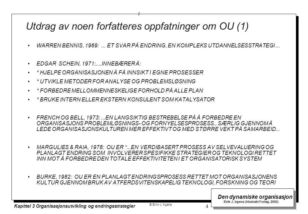 © Eirik J. Irgens Den dynamiske organisasjon Eirik J. Irgens (Abstrakt Forlag, 2000) Kapittel 3 Organisasjonsutvikling og endringsstrategier 4 Utdrag