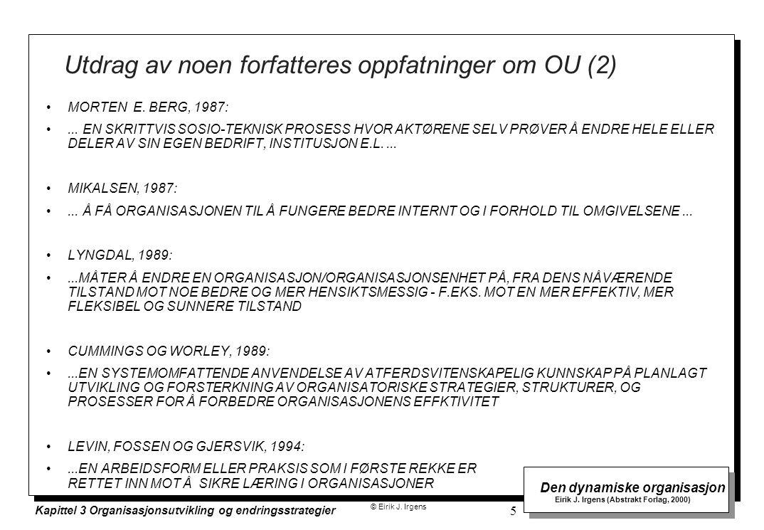 © Eirik J. Irgens Den dynamiske organisasjon Eirik J. Irgens (Abstrakt Forlag, 2000) Kapittel 3 Organisasjonsutvikling og endringsstrategier 5 Utdrag