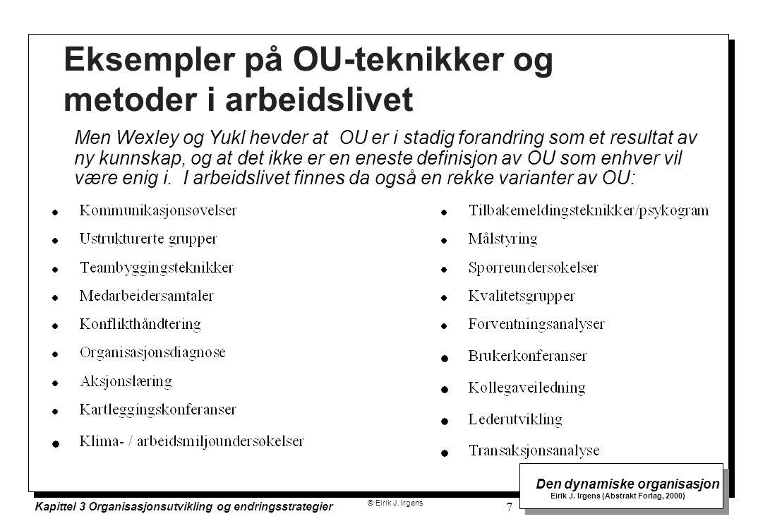 © Eirik J. Irgens Den dynamiske organisasjon Eirik J. Irgens (Abstrakt Forlag, 2000) Kapittel 3 Organisasjonsutvikling og endringsstrategier 7 Eksempl