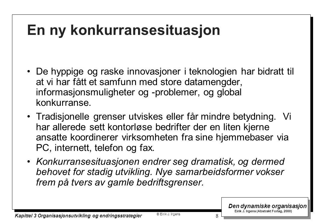© Eirik J. Irgens Den dynamiske organisasjon Eirik J. Irgens (Abstrakt Forlag, 2000) Kapittel 3 Organisasjonsutvikling og endringsstrategier 8 En ny k