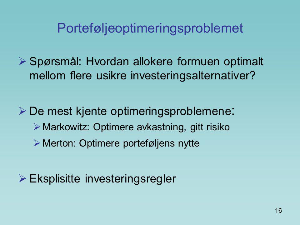 16 Porteføljeoptimeringsproblemet  Spørsmål: Hvordan allokere formuen optimalt mellom flere usikre investeringsalternativer.