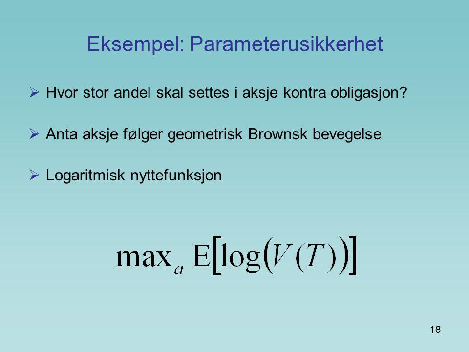 18 Eksempel: Parameterusikkerhet  Hvor stor andel skal settes i aksje kontra obligasjon?  Anta aksje følger geometrisk Brownsk bevegelse  Logaritmi