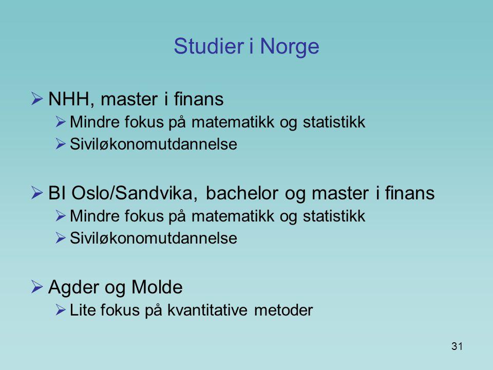31 Studier i Norge  NHH, master i finans  Mindre fokus på matematikk og statistikk  Siviløkonomutdannelse  BI Oslo/Sandvika, bachelor og master i