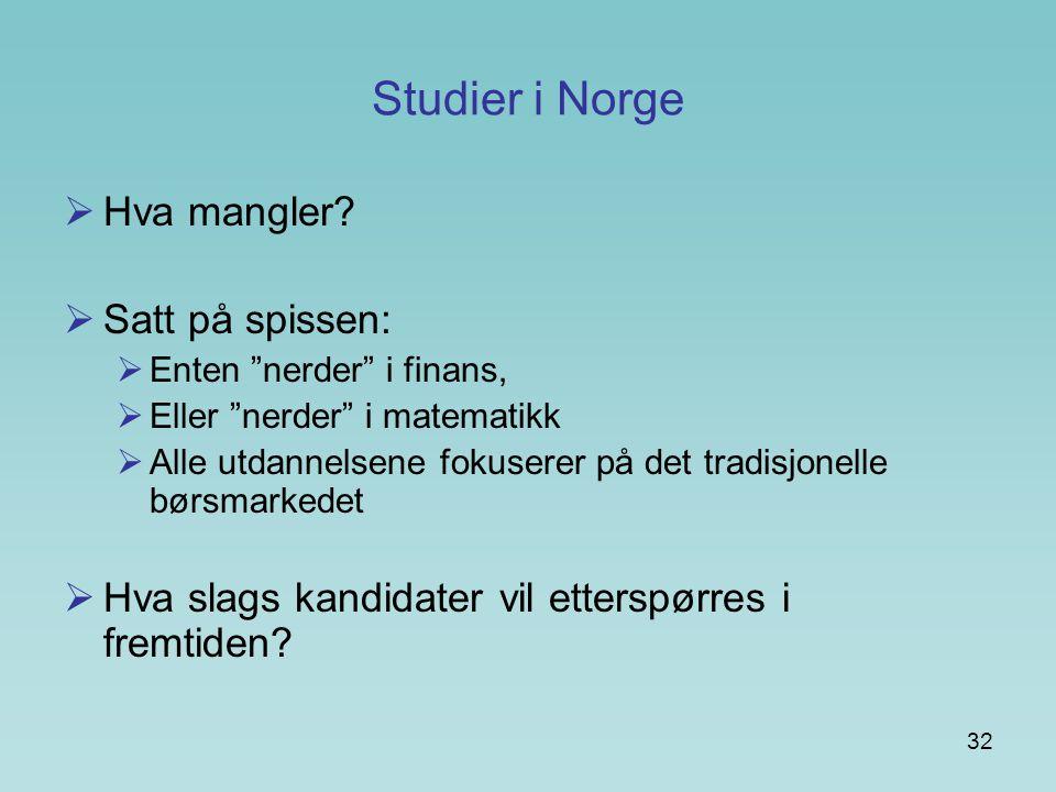 """32 Studier i Norge  Hva mangler?  Satt på spissen:  Enten """"nerder"""" i finans,  Eller """"nerder"""" i matematikk  Alle utdannelsene fokuserer på det tra"""