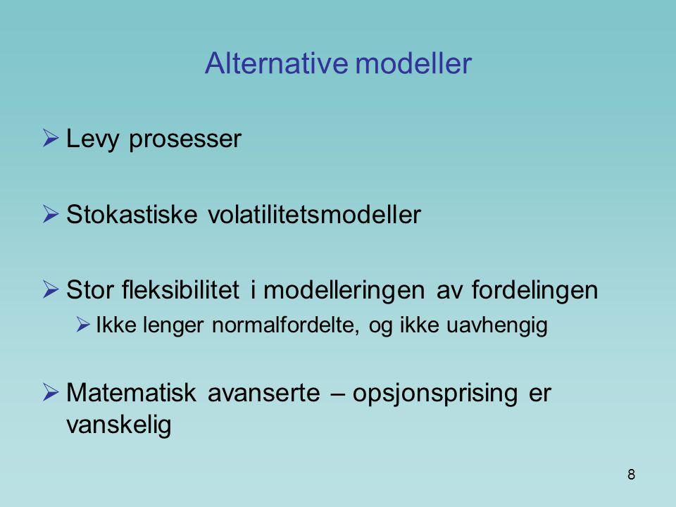 8 Alternative modeller  Levy prosesser  Stokastiske volatilitetsmodeller  Stor fleksibilitet i modelleringen av fordelingen  Ikke lenger normalfor