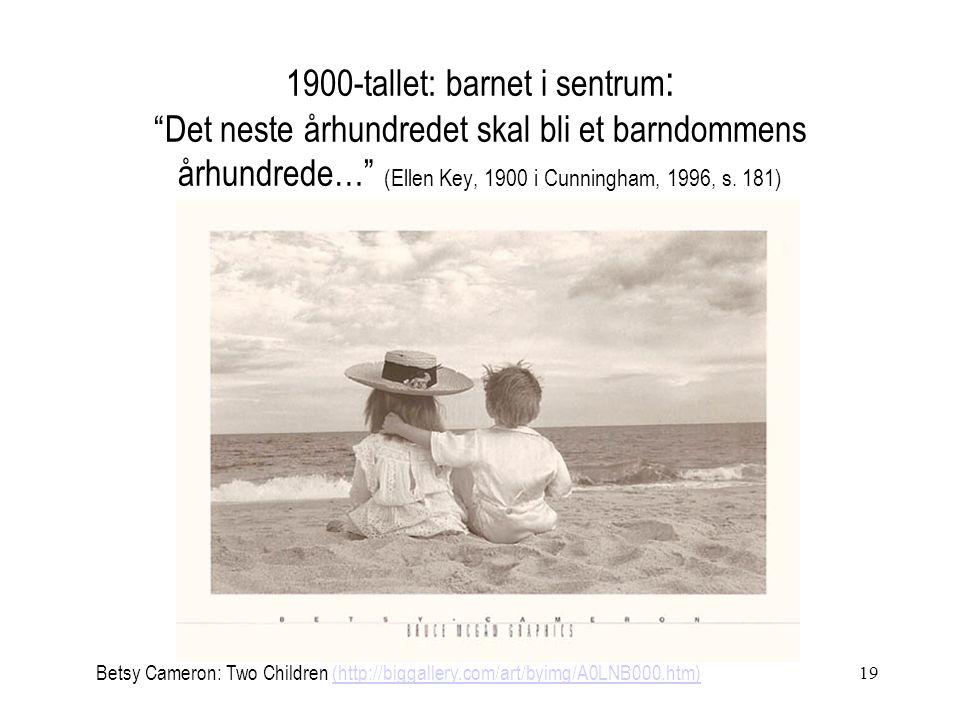 19 1900-tallet: barnet i sentrum : Det neste århundredet skal bli et barndommens århundrede… (Ellen Key, 1900 i Cunningham, 1996, s.