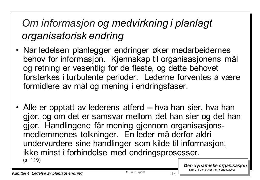 © Eirik J. Irgens Den dynamiske organisasjon Eirik J. Irgens (Abstrakt Forlag, 2000) Kapittel 4 Ledelse av planlagt endring 13 Om informasjon og medvi