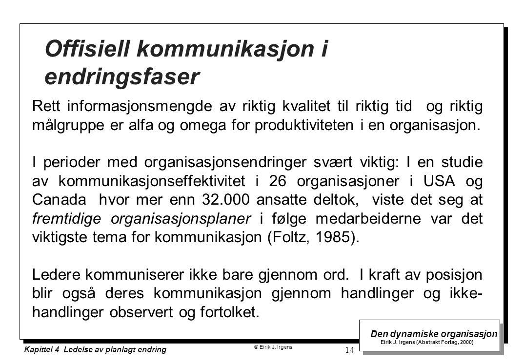 © Eirik J. Irgens Den dynamiske organisasjon Eirik J. Irgens (Abstrakt Forlag, 2000) Kapittel 4 Ledelse av planlagt endring 14 Offisiell kommunikasjon