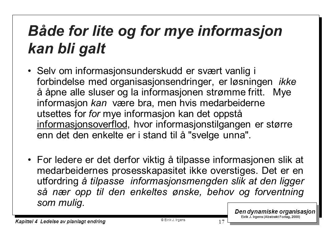 © Eirik J. Irgens Den dynamiske organisasjon Eirik J. Irgens (Abstrakt Forlag, 2000) Kapittel 4 Ledelse av planlagt endring 17 Både for lite og for my