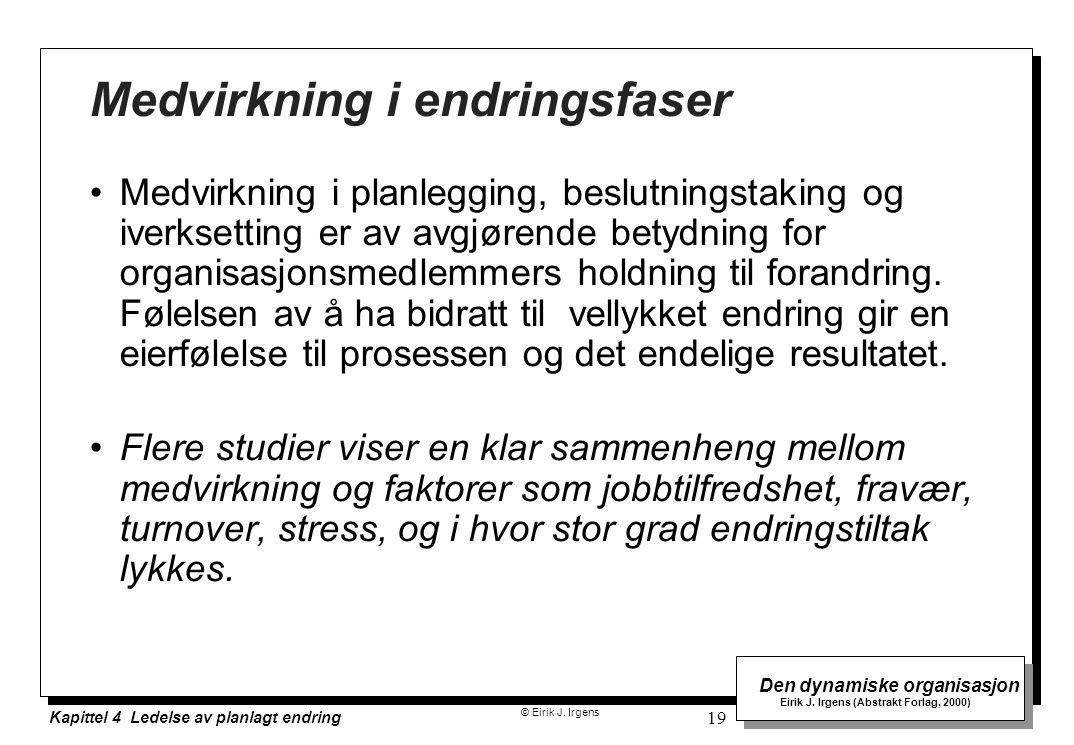 © Eirik J. Irgens Den dynamiske organisasjon Eirik J. Irgens (Abstrakt Forlag, 2000) Kapittel 4 Ledelse av planlagt endring 19 Medvirkning i endringsf