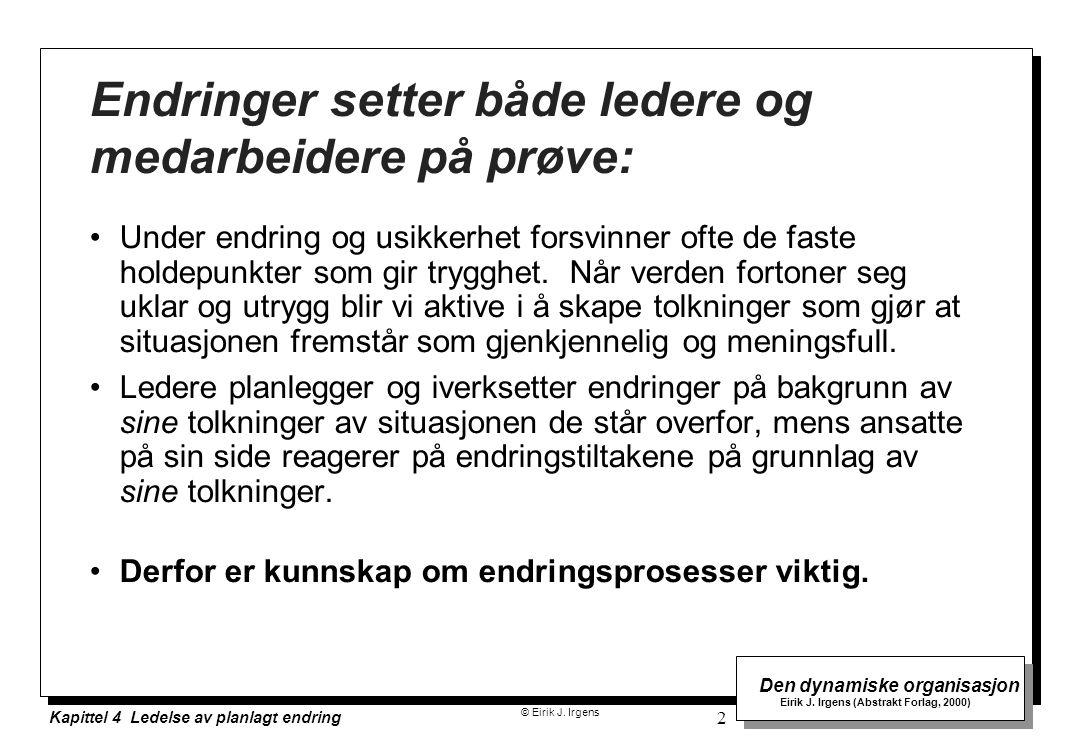 © Eirik J. Irgens Den dynamiske organisasjon Eirik J. Irgens (Abstrakt Forlag, 2000) Kapittel 4 Ledelse av planlagt endring 2 Endringer setter både le