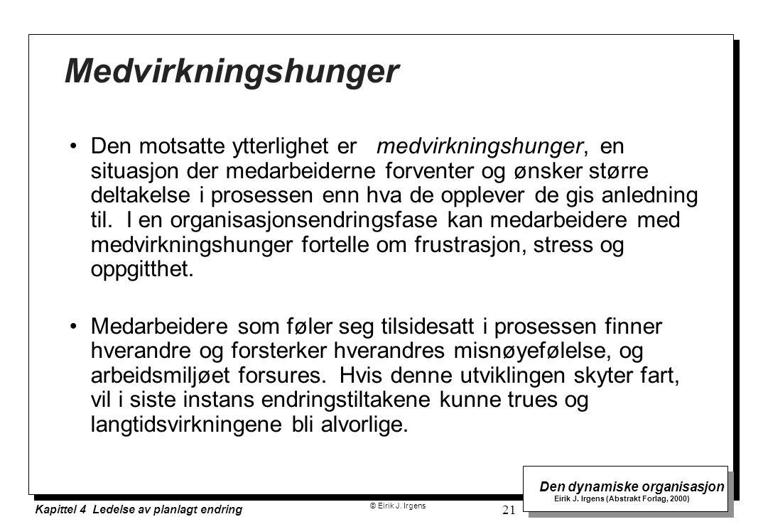 © Eirik J. Irgens Den dynamiske organisasjon Eirik J. Irgens (Abstrakt Forlag, 2000) Kapittel 4 Ledelse av planlagt endring 21 Medvirkningshunger Den