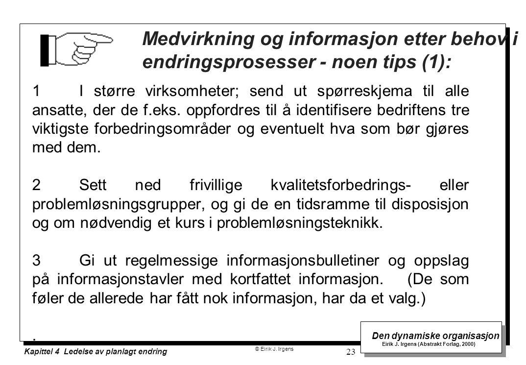 © Eirik J. Irgens Den dynamiske organisasjon Eirik J. Irgens (Abstrakt Forlag, 2000) Kapittel 4 Ledelse av planlagt endring 23 Medvirkning og informas