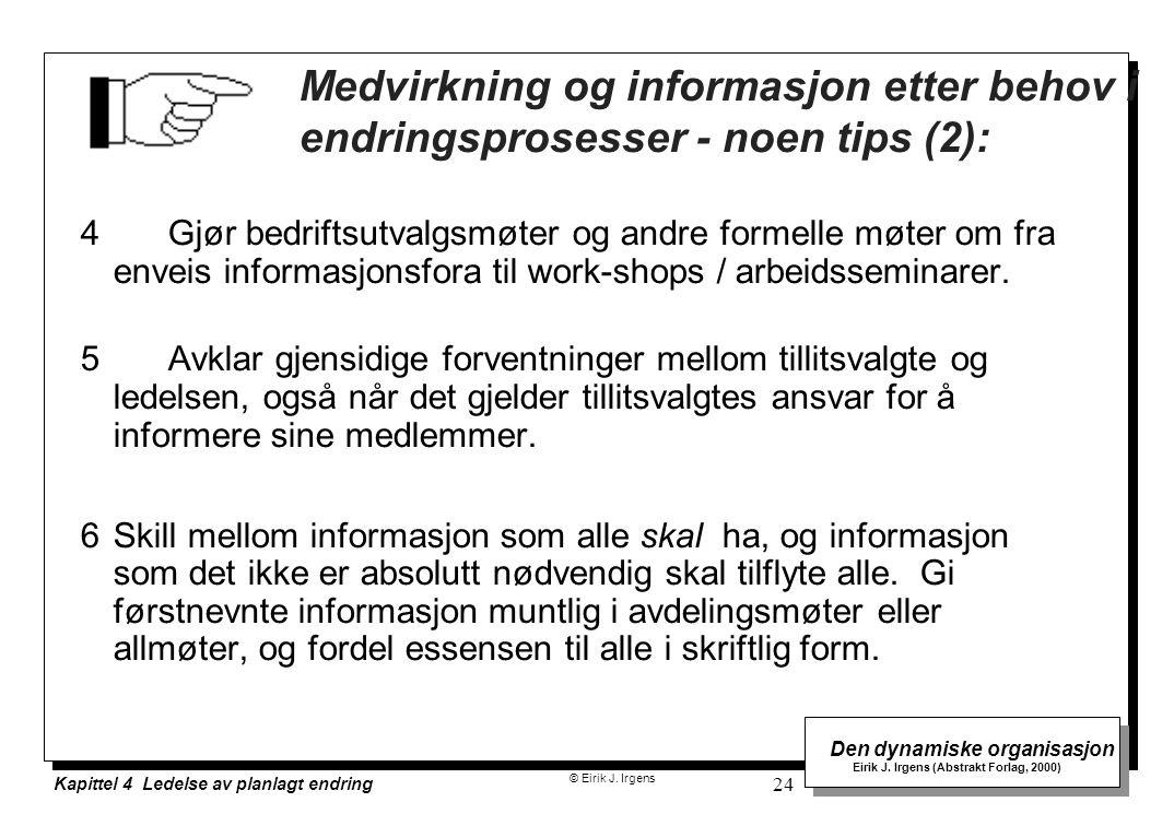 © Eirik J. Irgens Den dynamiske organisasjon Eirik J. Irgens (Abstrakt Forlag, 2000) Kapittel 4 Ledelse av planlagt endring 24 Medvirkning og informas