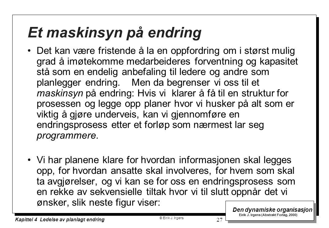 © Eirik J. Irgens Den dynamiske organisasjon Eirik J. Irgens (Abstrakt Forlag, 2000) Kapittel 4 Ledelse av planlagt endring 27 Et maskinsyn på endring
