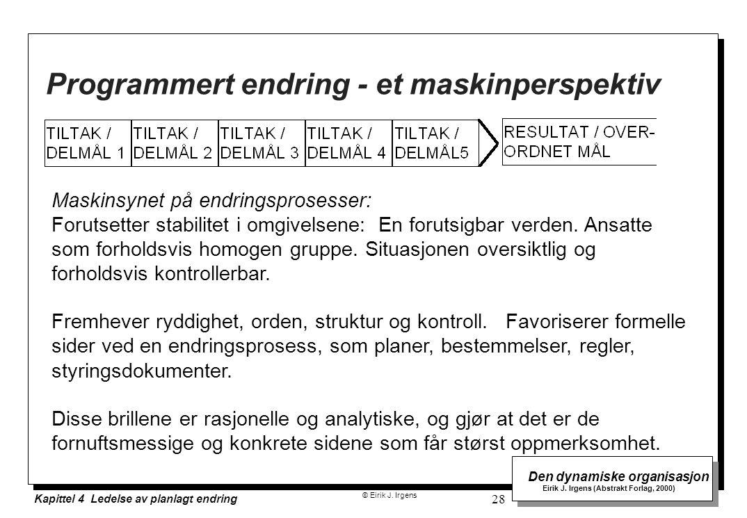 © Eirik J. Irgens Den dynamiske organisasjon Eirik J. Irgens (Abstrakt Forlag, 2000) Kapittel 4 Ledelse av planlagt endring 28 Programmert endring - e