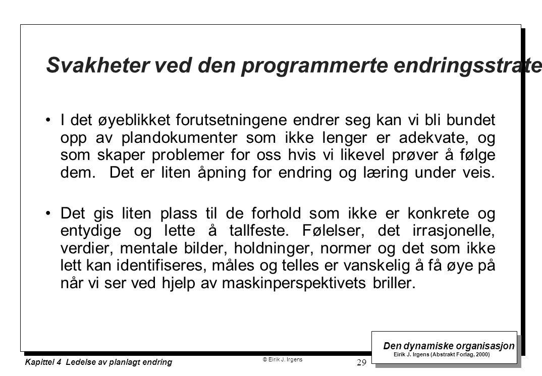 © Eirik J. Irgens Den dynamiske organisasjon Eirik J. Irgens (Abstrakt Forlag, 2000) Kapittel 4 Ledelse av planlagt endring 29 Svakheter ved den progr