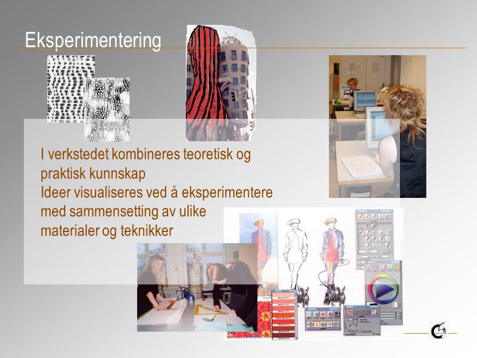 Eksperimentering I verkstedet kombineres teoretisk og praktisk kunnskap Ideer visualiseres ved å eksperimentere med sammensetting av ulike materialer og teknikker