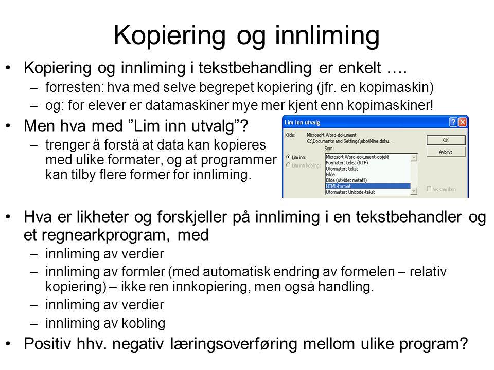 Kopiering og innliming Kopiering og innliming i tekstbehandling er enkelt …. –forresten: hva med selve begrepet kopiering (jfr. en kopimaskin) –og: fo
